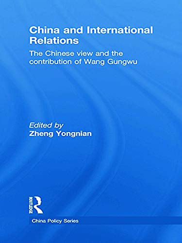 9780415625463: China and International Relations: The Chinese View and the Contribution of Wang Gungwu (China Policy Series)
