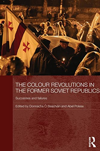 9780415625470: The Colour Revolutions in the Former Soviet Republics: Successes and Failures (Routledge Contemporary Russia and Eastern Europe Series)