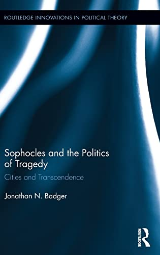 9780415625623: Sophocles and the Politics of Tragedy: Cities and Transcendence (Routledge Innovations in Political Theory)