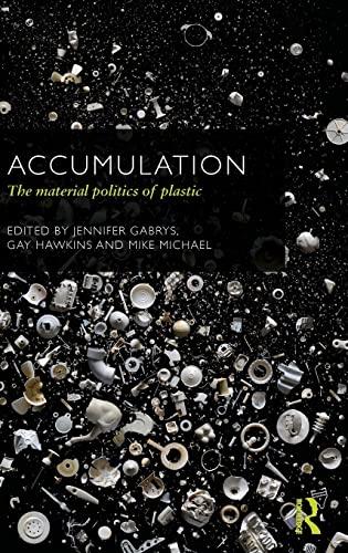 Accumulation: The Material Politics of Plastic (CRESC): Jennifer Gabrys