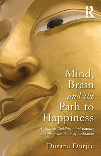 9780415626149: Mind, Brain and the Path to Happiness: A GUIDE TO BUDDHIST MIND TRAINING AND THE NEUROSCIENCE OF MEDITATION