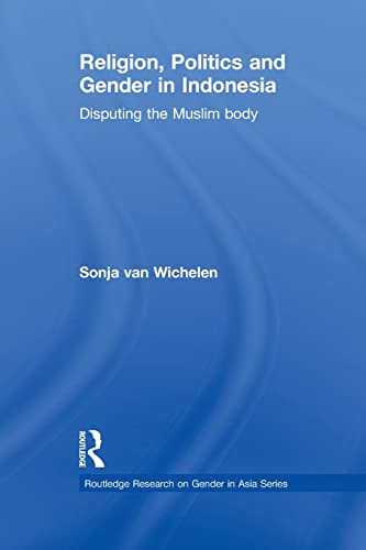 9780415626200: Religion, Politics and Gender in Indonesia: Disputing the Muslim Body