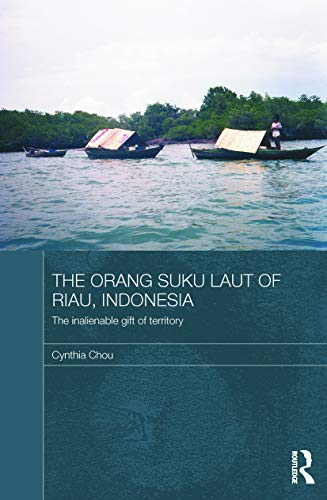 9780415626231: The Orang Suku Laut of Riau, Indonesia: The inalienable gift of territory (The Modern Anthropology of Southeast Asia)