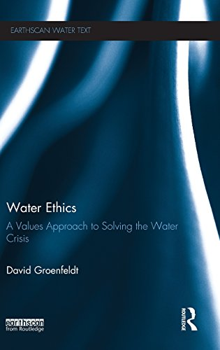 Water Ethics A Values Approach to Solving the Water Crisis Earthscan Water Text: David Groenfeldt