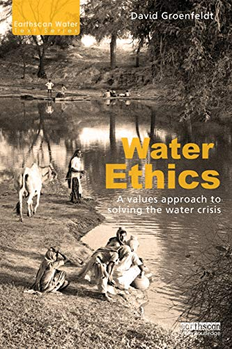 9780415626453: Water Ethics: A Values Approach to Solving the Water Crisis (Earthscan Water Text)