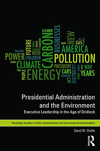 9780415626668: Presidential Administration and the Environment: Executive Leadership in the Age of Gridlock (Routledge Studies in Public Administration and Environmental Sustainability)