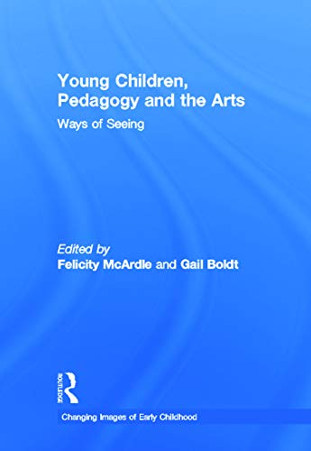 9780415626989: Young Children, Pedagogy and the Arts: Ways of Seeing (Changing Images of Early Childhood)