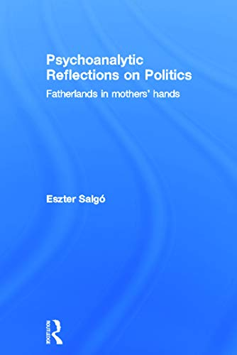 9780415627368: Psychoanalytic Reflections on Politics: Fatherlands in mothers' hands