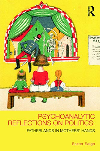 9780415627375: Psychoanalytic Reflections on Politics: Fatherlands in mothers' hands