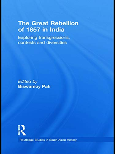 9780415627450: The Great Rebellion of 1857 in India: Exploring Transgressions, Contests and Diversities (Routledge Studies in South Asian History)