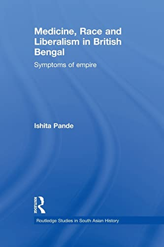 9780415627542: Medicine, Race and Liberalism in British Bengal: Symptoms of Empire (Routledge Studies in South Asian History)