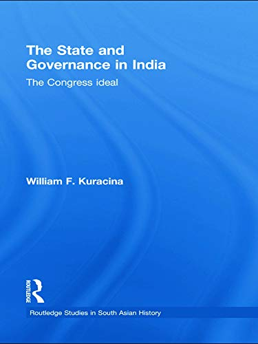 9780415627566: The State and Governance in India: The Congress Ideal (Routledge Studies in South Asian History)