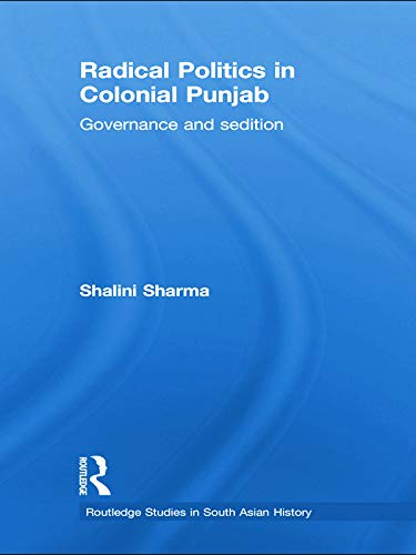 9780415627580: Radical Politics in Colonial Punjab: Governance and Sedition (Routledge Studies in the Modern History of Asia)