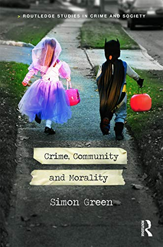 Crime, Community and Morality (Routledge Studies in Crime and Society): Green, Simon