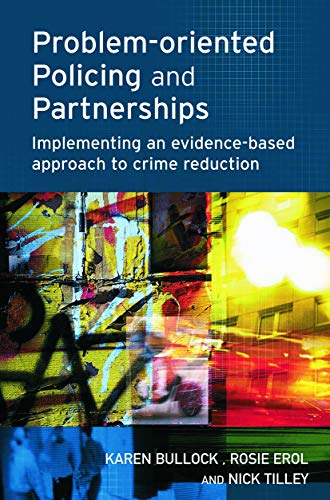 Problem-Oriented Policing and Partnerships: Implementing an Evidence-based: Karen Bullock