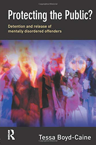 Protecting the Public?: Executive Discretion and the Release of Mentally Disordered Offenders: ...
