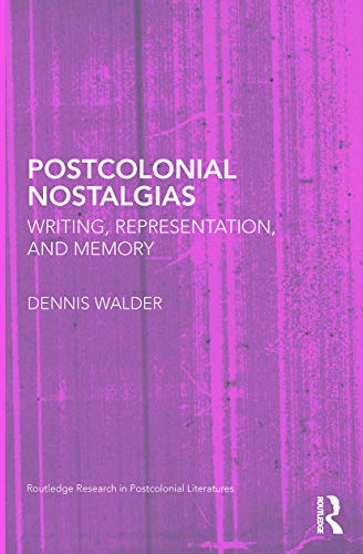 9780415628297: Postcolonial Nostalgias: Writing, Representation and Memory (Routledge Research in Postcolonial Literatures)