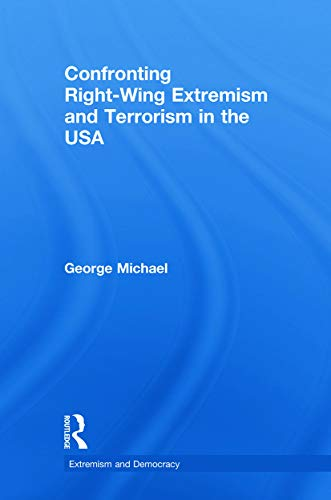 9780415628440: Confronting Right Wing Extremism and Terrorism in the USA (Routledge Studies in Extremism and Democracy)