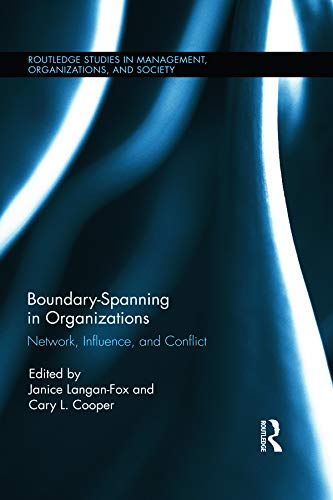 Boundary-Spanning in Organizations: Network, Influence and Conflict (Routledge Studies in ...