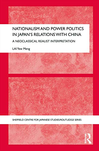 9780415629119: Nationalism and Power Politics in Japan's Relations with China: A Neoclassical Realist Interpretation (The University of Sheffield/Routledge Japanese Studies Series)