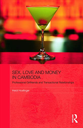 9780415629348: Sex, Love and Money in Cambodia: Professional Girlfriends and Transactional Relationships (The Modern Anthropology of Southeast Asia)