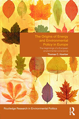 9780415630030: The Origins of Energy and Environmental Policy in Europe: The Beginnings of a European Environmental Conscience (Environmental Politics)
