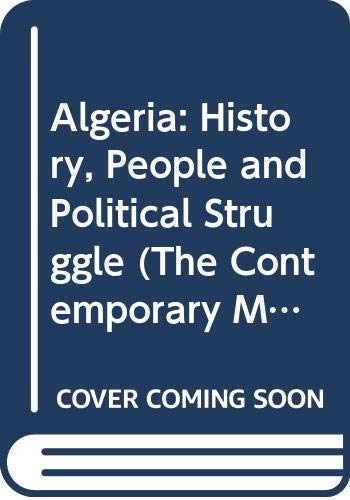 9780415630221: Algeria: History, People and Political Struggle (The Contemporary Middle East)