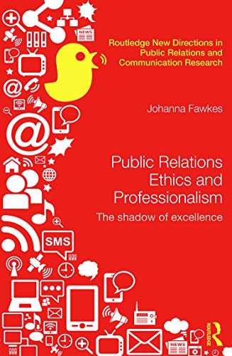 9780415630382: Public Relations Ethics and Professionalism: The Shadow of Excellence (Routledge New Directions in Public Relations & Communication Research)