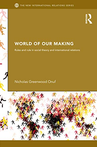 9780415630399: World of Our Making: Rules and Rule in Social Theory and International Relations (New International Relations)