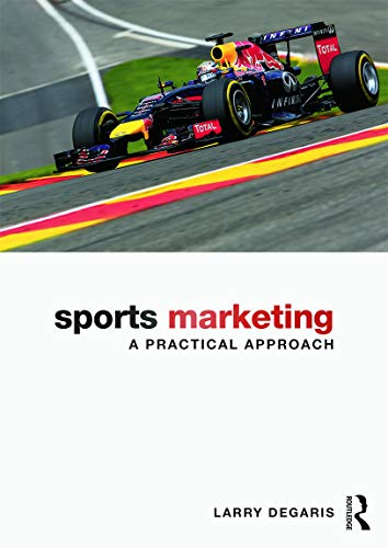 Sports Marketing: A Practical Approach: DeGaris, Larry