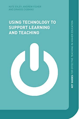 Using Technology to Support Learning and Teaching: Fisher, Andy; Exley, Kate; Ciobanu, Dragos