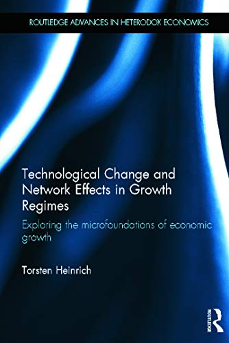9780415631105: Technological Change and Network Effects in Growth Regimes: Exploring the Microfoundations of Economic Growth (Routledge Advances in Heterodox Economics)