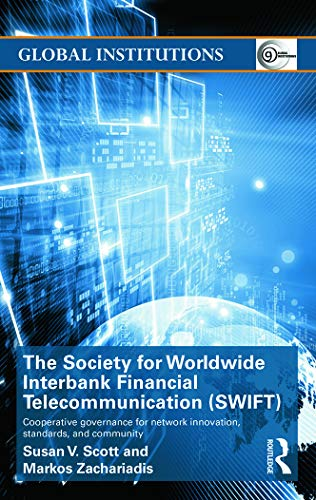 9780415631648: The Society for Worldwide Interbank Financial Telecommunication (SWIFT): Cooperative governance for network innovation, standards, and community (Global Institutions)