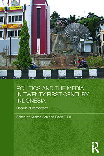 9780415631921: Politics and the Media in Twenty-First Century Indonesia: Decade of Democracy (Media, Culture and Social Change in Asia)