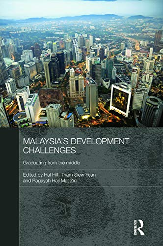 Malaysia's Development Challenges: Graduating from the Middle (Routledge Malaysian Studies Se)