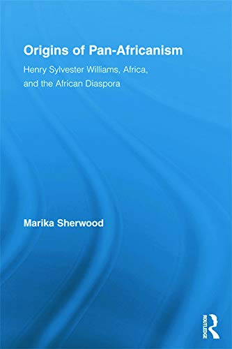 9780415633239: Origins of Pan-Africanism: Henry Sylvester Williams, Africa, and the African Diaspora (Routledge Studies in Modern British History)
