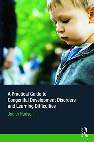 A Practical Guide to Congenital Developmental Disorders and Learning Difficulties: Hudson, Judith P...