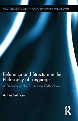 9780415634007: Reference and Structure in the Philosophy of Language: A Defense of the Russellian Orthodoxy (Routledge Studies in Contemporary Philosophy)