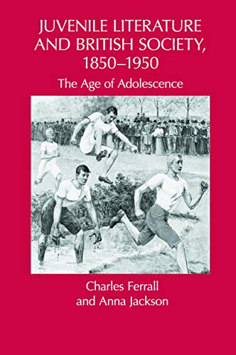 9780415634229: Juvenile Literature and British Society, 1850-1950: The Age of Adolescence