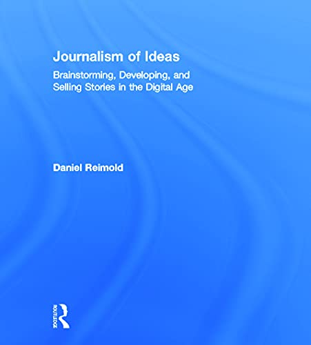 9780415634663: Journalism of Ideas: Brainstorming, Developing, and Selling Stories in the Digital Age