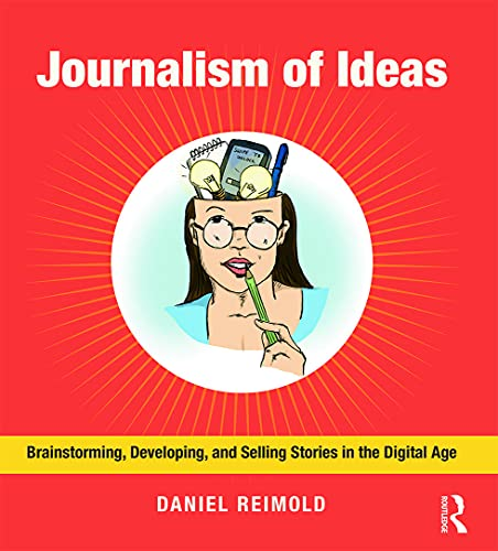 9780415634670: Journalism of Ideas: Brainstorming, Developing, and Selling Stories in the Digital Age