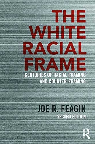 9780415635226: The White Racial Frame: Centuries of Racial Framing and Counter-Framing