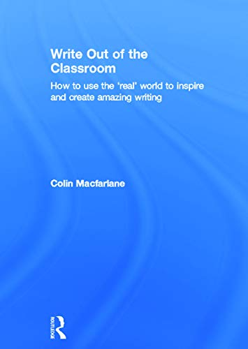9780415635288: Write Out of the Classroom: How to use the 'real' world to inspire and create amazing writing