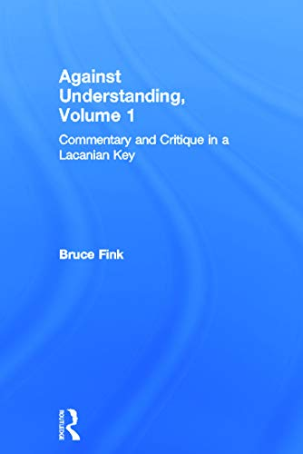 9780415635424: Against Understanding, Volume 1: Commentary and Critique in a Lacanian Key