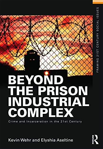 9780415635530: Beyond the Prison Industrial Complex: Crime and Incarceration in the 21st Century (Framing 21st Century Social Issues)