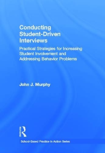 9780415636018: Conducting Student-Driven Interviews: Practical Strategies for Increasing Student Involvement and Addressing Behavior Problems (School-Based Practice in Action)