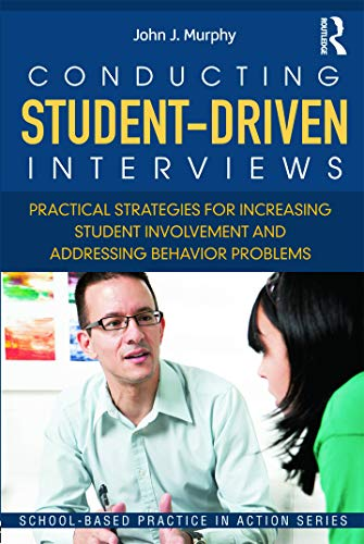 9780415636025: Conducting Student-Driven Interviews: Practical Strategies for Increasing Student Involvement and Addressing Behavior Problems (School-Based Practice in Action)