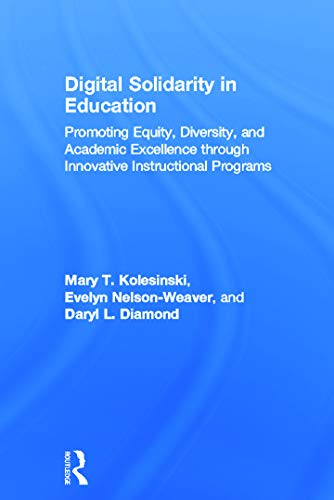 9780415636131: Digital Solidarity in Education: Promoting Equity, Diversity, and Academic Excellence through Innovative Instructional Programs