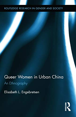 Queer Women in Urban China: An Ethnography (Routledge Research in Gender and Society): Engebretsen,...