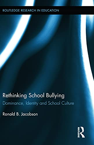 9780415636261: Rethinking School Bullying: Dominance, Identity and School Culture (Routledge Research in Education)